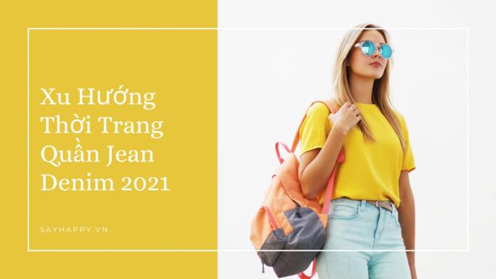 Xu hướng thời trang quần jean denim 2021